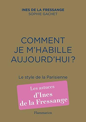 Comment je m'habille aujourd'hui ? Le style de la Parisienne (French Edition)