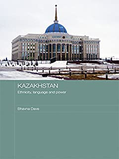 Kazakhstan - Ethnicity, Language and Power (Central Asian Studies Book 8) (English Edition)