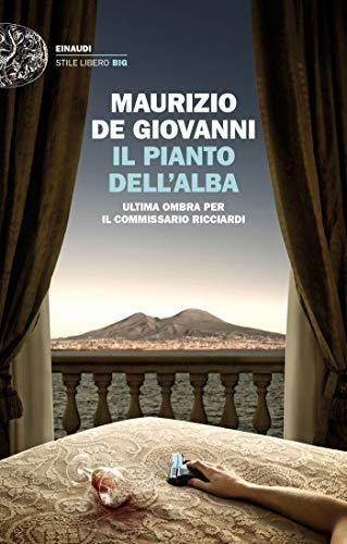Il pianto dell'alba: Ultima ombra per il commissario Ricciardi (Le indagini del commissario Ricciardi Vol. 15)