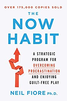 The Now Habit: A Strategic Program for Overcoming Procrastination and Enjoying Guilt-Free Play by [Neil A. Fiore]