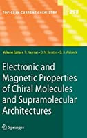 Electronic and Magnetic Properties of Chiral Molecules and Supramolecular Architectures (Topics in Current Chemistry, 298)