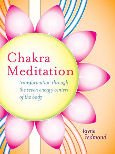 Chakra Meditation: Transformation Through the Seven Energy Centers of the Body