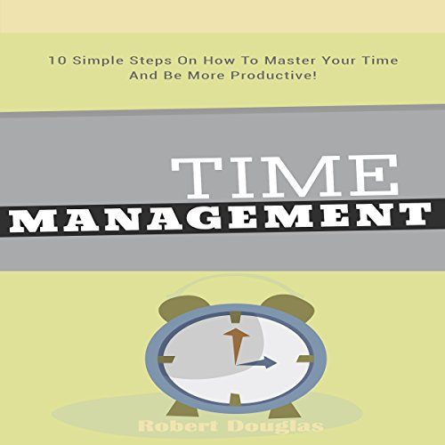 Getting Things Done: Time Management, 10 Simple Steps on How to Master Your Time and Be More Productive! audiobook cover art