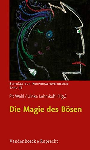 Die Magie des Bösen (Beiträge zur Individualpsychologie, Band 38)