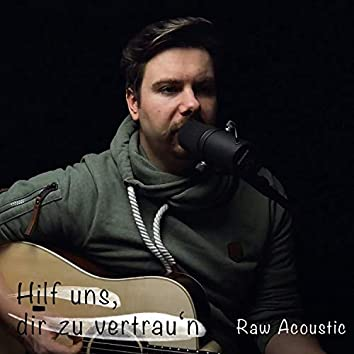 Hilf uns, dir zu vertrau'n (Raw Acoustic)