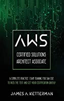 AWS Certified Solutions Architect Associate: A complete practice exam training for SAA-C02 to pass the text and get your certification quickly