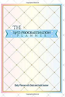 The Anti-Procrastination Planner: Daily Planner with debt and habit tracker, 6 months undated productivity planner to overcome procrastination and productive on your day to day