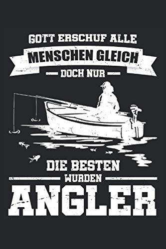 Gott erschuf alle Menschen gleich - Doch nur die Besten wurden Angler: Witziges Angeln Notizbuch und Fangbuch für Angler mit einem Boot. Lustige ... 6'' x 9'' (15,24cm x 22,86cm) DIN A5 Liniert