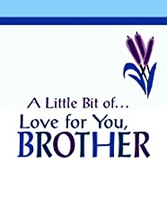 A Little Bit Of... Love for You, Brother
