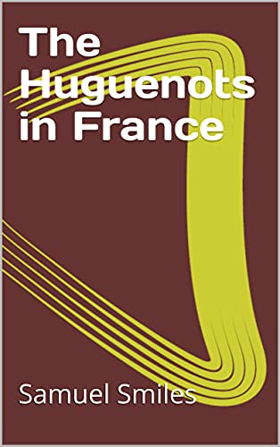 The Huguenots in France (English Edition)