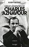 Vie et légendes de Charles Aznavour (French Edition)