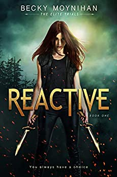 Reactive: A Young Adult Dystopian Romance (The Elite Trials Book 1) by [Becky Moynihan]