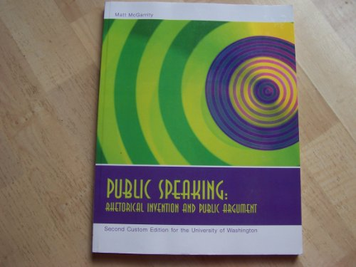 Public Speaking Rhetorical Invention and Public Argument (Second Custom Edition for the University of Washington)