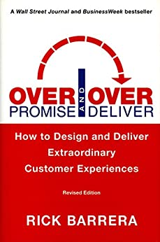 Overpromise and Overdeliver (Revised Edition): How to Design and Deliver Extraordinary Customer Experiences by [Rick Barrera]