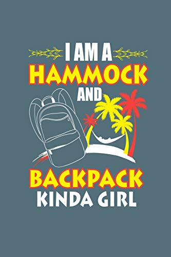 I am a Hammock and Backpack Kinda Girl: 6 x 9 120 Pages Blank Lined Notebook. Family RV Camping Journal Trailer Camping and Outdoor Adventure Diary