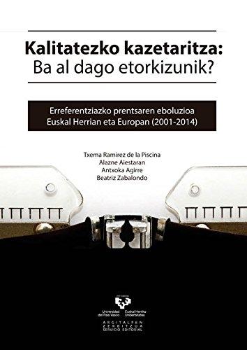 Kalitatezko kazetaritza: Ba al dago etorkizunik?: Erreferentziazko prentsaren eboluzioa Euskal Herrian eta Europan (2001-2014) (Zabalduz)