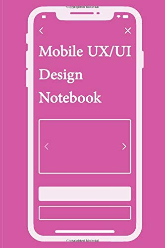 Mobile UX/UI Design Notebook: App Mobile Wireframe Sketchpad User Interface Experience Application Development Note Book Developers App Mock Ups 6 x 9 Inches With 100 Pages