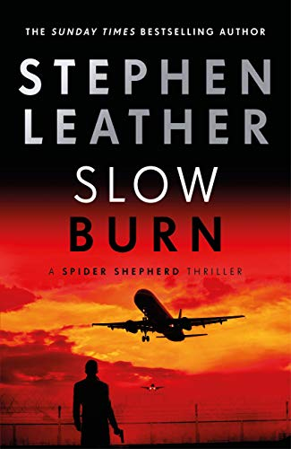 Slow Burn: The 17th Spider Shepherd Thriller (The Spider Shepherd Thrillers) by [Stephen Leather]
