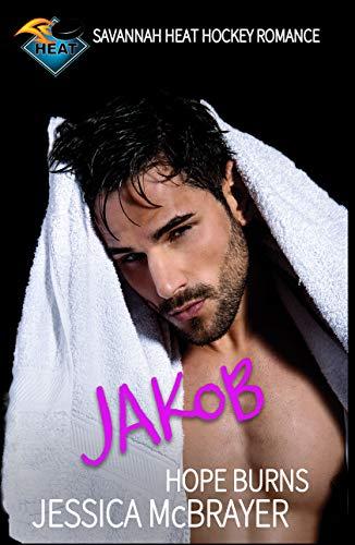 Jakob Hope Burns: A Savannah Heat Hockey Romance Book 4 (English Edition)
