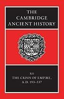 The Cambridge Ancient History : Volume12, the Crisis of Empire, AD 193–337 (Cambridge Ancient History 2nd Edition)