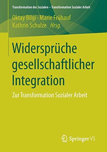 Widersprüche gesellschaftlicher Integration: Zur Transformation Sozialer Arbeit (Transformation des Sozialen – Transformation Sozialer Arbeit, Band 4)