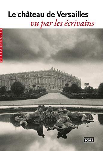Le château de Versailles vu par les écrivains (PITTORESQUES)