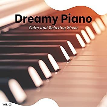 Dreamy Piano - Calm And Relaxing Music, Vol. 3