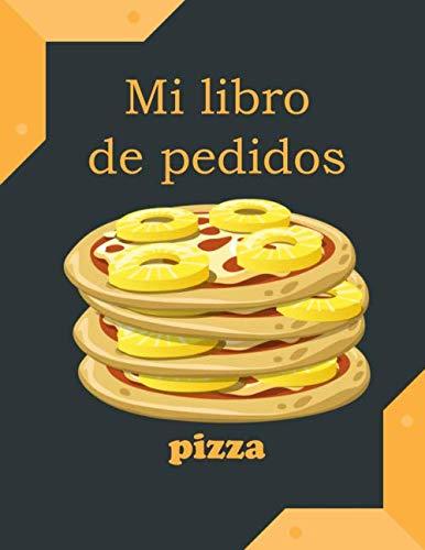 Mi libro de pedidos pizza: El cuaderno de Pizzaïolo para anotar los pedidos de los clientes | nombre, hora, número, precio...