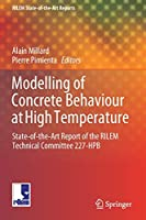 Modelling of Concrete Behaviour at High Temperature: State-of-the-Art Report of the RILEM Technical Committee 227-HPB (RILEM State-of-the-Art Reports, 30)