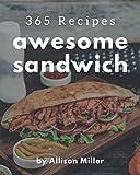 365 Awesome Sandwich Recipes: A Timeless Sandwich Cookbook