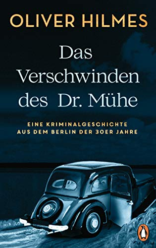 Das Verschwinden des Dr. Mühe: Eine Kriminalgeschichte aus dem Berlin der 30er Jahre