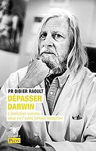 Dépasser Darwin par Didier Raoult