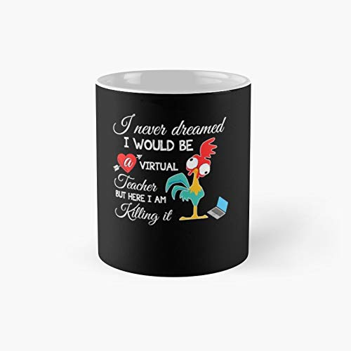 I Never Dreamed Would Be a Virtual Teacher But Here Am Killing It Heei Shirt For Men – Best Day Graphic Customize Camiseta Class Gift Funny Coffee Mugs 11 oz