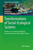 Transformations of Social-Ecological Systems: Studies in Co-creating Integrated Knowledge Toward Sustainable Futures (Ecological Research Monographs)