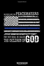 Blessed Are the Peacemakers For They Shall Be Called The Children Of God Notebook: Support Thin Blue Line / Christian Police Officer Notes / Blank ... Quote / 6x9 110 pgs / Softcover Matte Finish