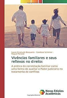 Vivências familiares e seus reflexos no direito:: A prática da constelação familiar como uma forma de auxiliar o Poder Jud...