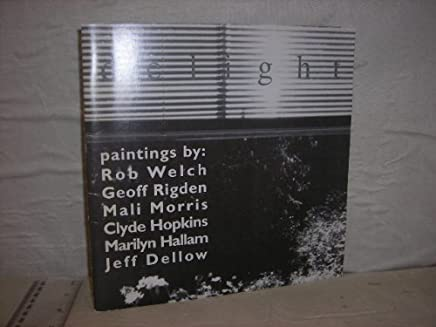 Delight: Paintings by Rob Welch, Geoff Rigden, Mali Morris, Clyde Hopkins, Marilyn Hallam, Jeff Dellow