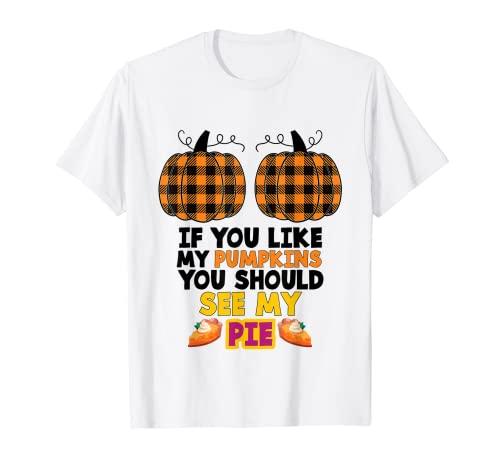 Si te gusta mis calabazas deberas ver mi pastel Camiseta