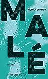 Malé: Roman von Roman Ehrlich