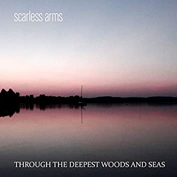 Through the Deepest Woods and Seas