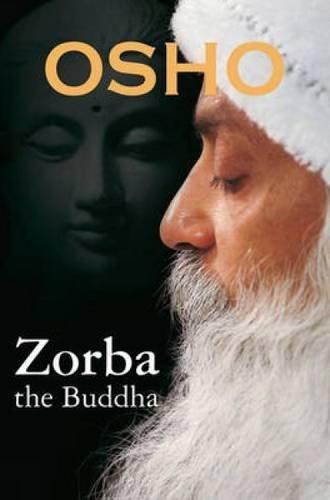 Zorba the Buddha by Acharya Rajneesh OSHO (September 16,2013)