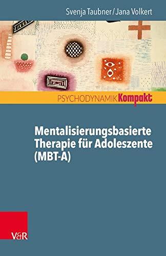 Mentalisierungsbasierte Therapie für Adoleszente (Mbt-A) (Psychodynamik Kompakt)