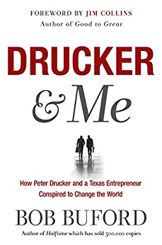 Drucker & Me: What a Texas Entrepenuer Learned From the Father of Modern Management by [Bob Buford, Jim Collins]
