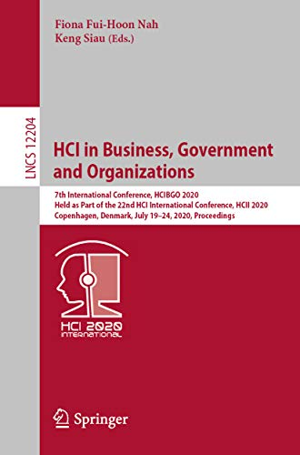 HCI in Business, Government and Organizations: 7th International Conference, HCIBGO 2020, Held as Part of the 22nd HCI International Conference, HCII 2020, ... Science Book 12204) (English Edition)