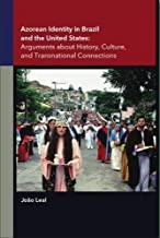 Azorean Identity in Brazil and the United States: Arguments about History, Culture, and Transnational Connections (Portuguese in the Americas Series)