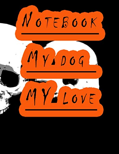Notebook: Awesome My Dog Dy Love Notebook journal 8.5 * 11 Inches whit 120 Pages ,Notebook for girls and boys who loves Dog's