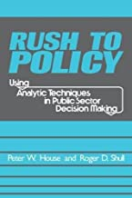 Rush to Policy: Using Analytic Techniques in Public Sector Decision Making
