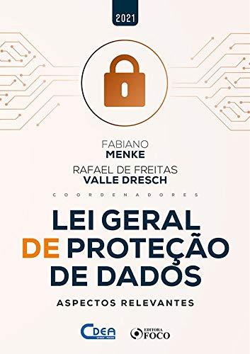 LEI GERAL DE PROTEÇÃO DE DADOS - ASPECTOS RELEVANTES - 1ª ED - 2021
