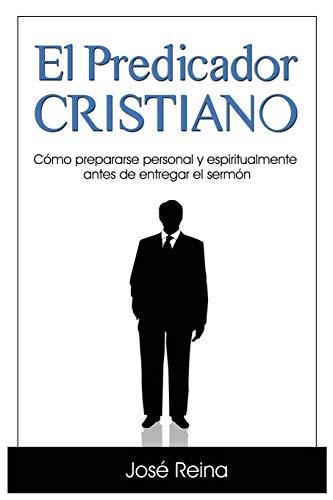 El Predicador Cristiano: Cómo prepararse personal y espiritualmente antes de entregar el sermón (1) (Estudios Bíblicos Cristianos) (Spanish Edition)