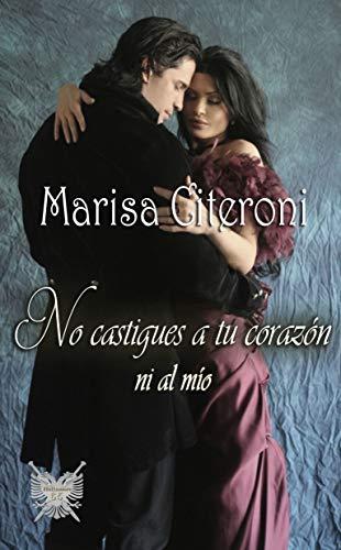 No castigues a tu corazón: Ni al mío de Marisa Citeroni